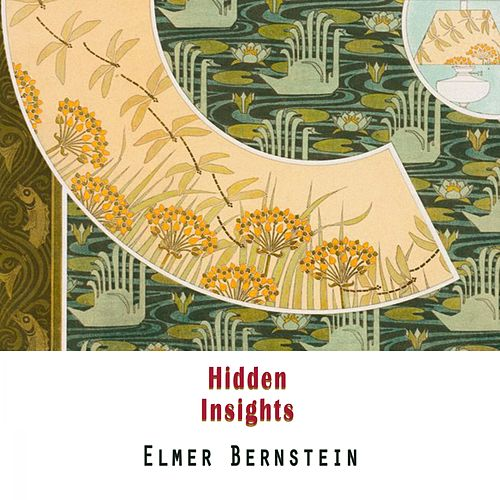 Hidden Insights von Elmer Bernstein