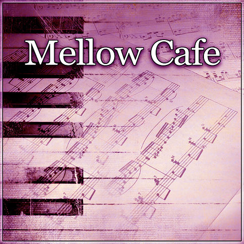 Mellow Cafe – Cafe Jazz, Piano Relaxation, Relaxing    by