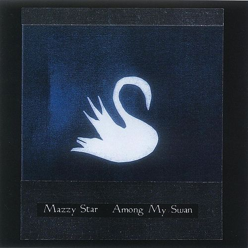 Among My Swan de Mazzy Star