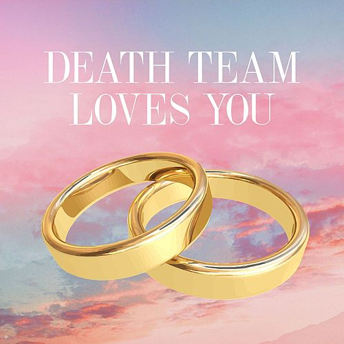 Death Team Loves You by Death Team