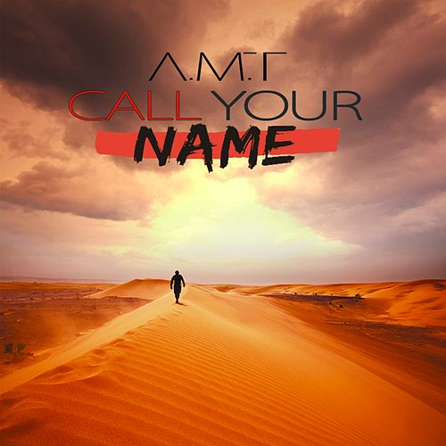 Call Your Name (Extended Version) von A.M.T