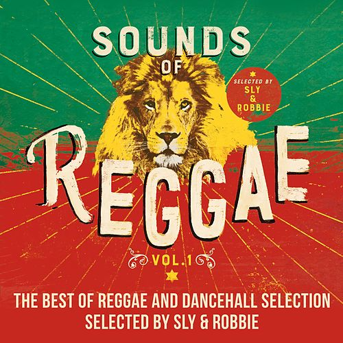 Sounds of Reggae, Vol. 1 : The Best of Reggae and Dancehall Selected by Sly & Robbie by Various Artists