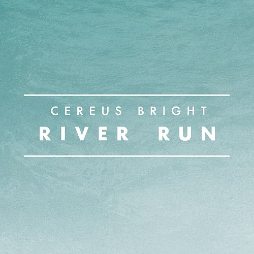 River Run by Cereus Bright