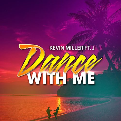Dance With Me (feat. J) by Kevin Miller