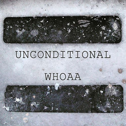 Unconditional by Whoaa