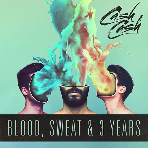 Blood, Sweat & 3 Years von Cash Cash