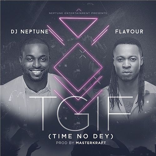 TGIF (Time no dey) by DJ Neptune