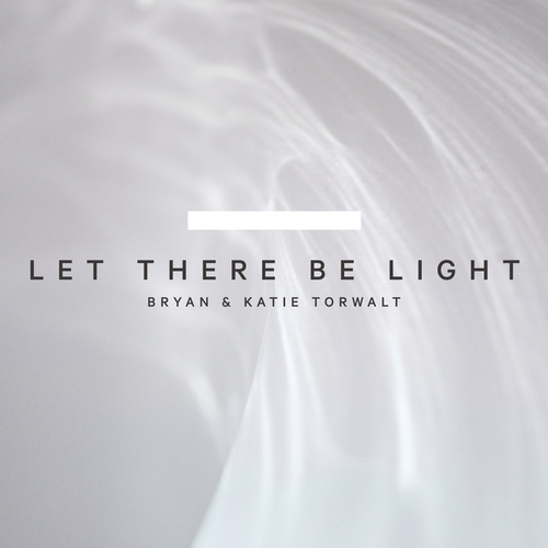 Let There Be Light de Bryan And Katie Torwalt