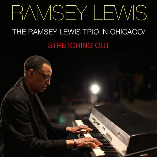The Ramsey Lewis Trio in Chicago / Stretching Out by Ramsey Lewis