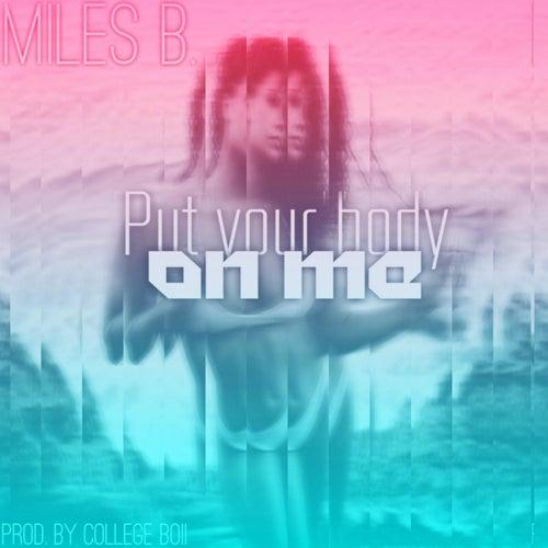 Put Your Body on Me von Miles B.