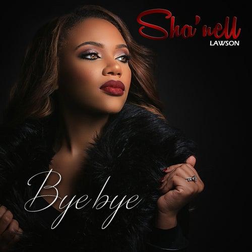 Bye Bye by Sha'nell Lawson