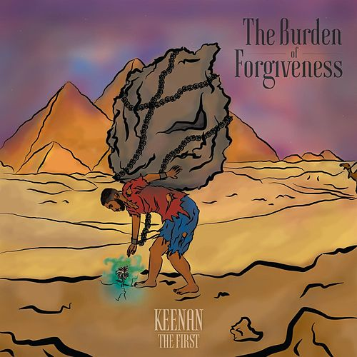 The Burden of Forgiveness by Keenan the First