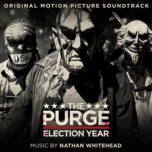 The Purge: Election Year (Original Motion Picture Soundtrack) by Nathan Whitehead