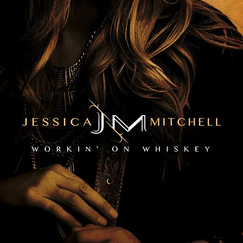 Workin' on Whiskey by Jessica Mitchell