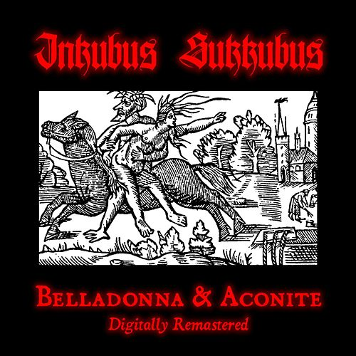 Belladonna & Aconite 2011 Digital Remaster by Inkubus Sukkubus