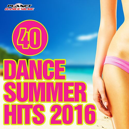 40 Dance Summer Hits 2016 - EP by Various Artists