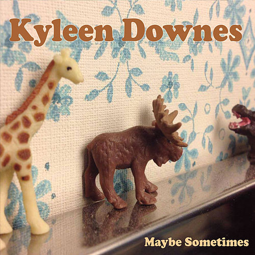 Maybe Sometimes by Kyleen Downes
