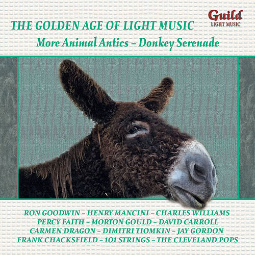 The Golden Age of Light Music: More Animal Antics – Donkey Serenade von Various Artists