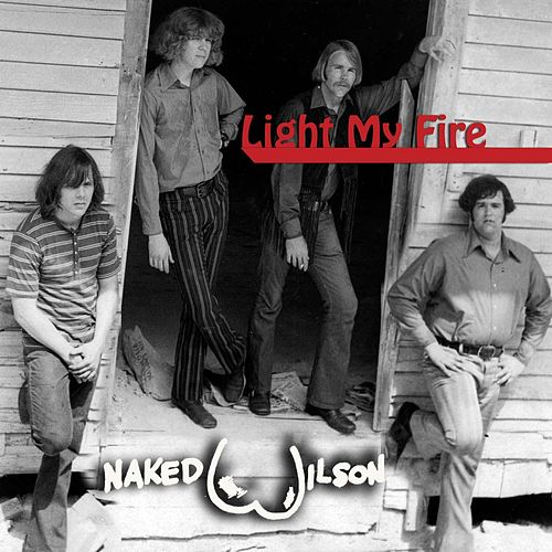 Light My Fire by Naked Wilson