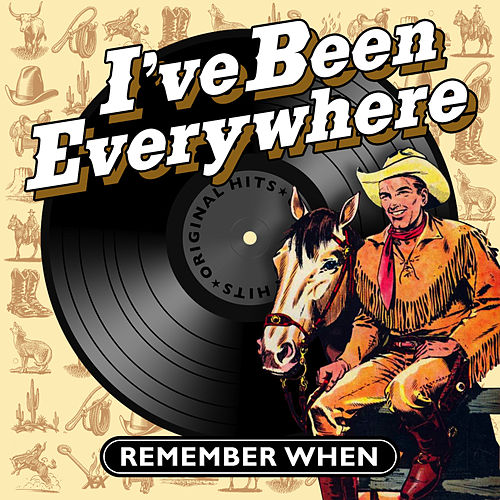 I've Been Everywhere - Remember When by Various Artists