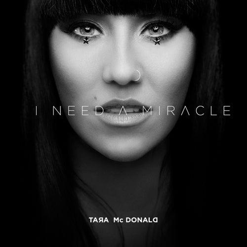 I Need a Miracle de Tara McDonald