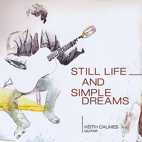 Still Life and Simple Dreams by Keith Calmes