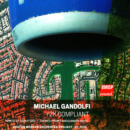 Michael Gandolfi: Y2K Compliant by Boston Modern Orchestra Project