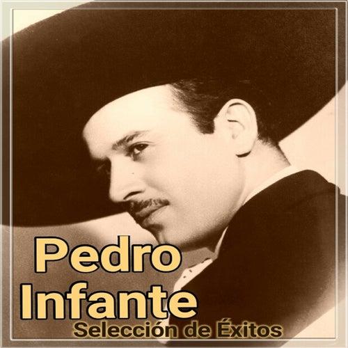 Pedro Infante - Selección de Éxitos van Pedro Infante