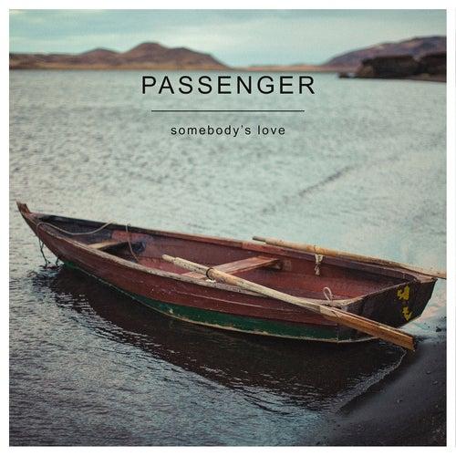 Somebody's Love by Passenger