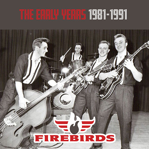 The Early Years 1981-1991 von The Fire Birds