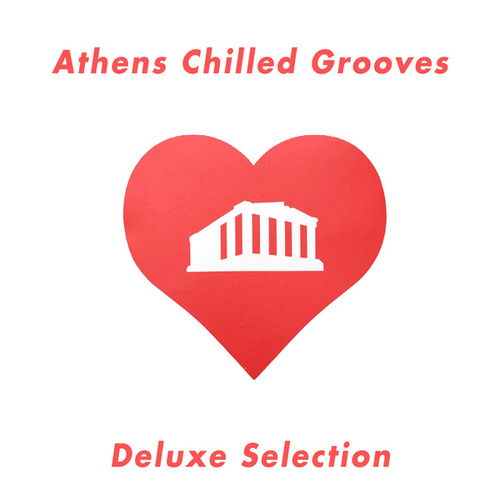 Athens Chilled Grooves Deluxe Selection by Various Artists