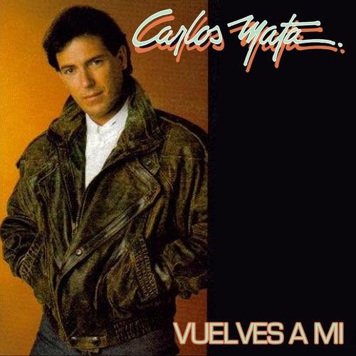 Vuelves a Mi by Carlos Mata