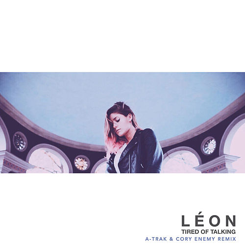 Tired of Talking (A-Trak & Cory Enemy Remix) by LÉON