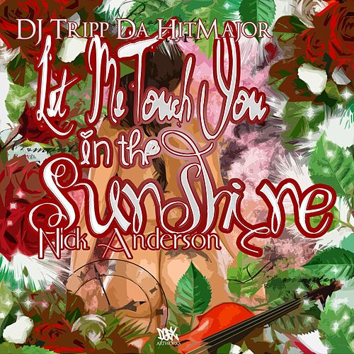 Let Me Touch You in the Sunshine by Dj Tripp Da Hit Major