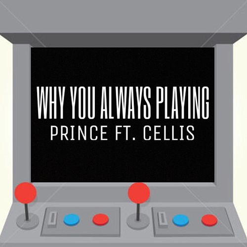 Why You Always Playing? (feat. Celli$) de Prince
