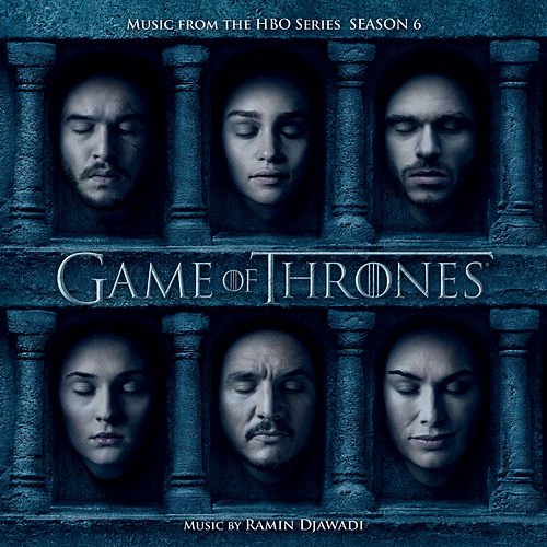 Game Of Thrones: Season 6  (Music from the HBO® Series) by Ramin Djawadi