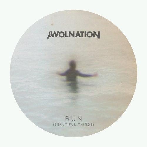 Run (Beautiful Things) by AWOLNATION
