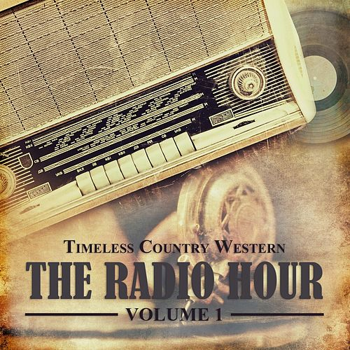 Timeless Country Western: The Radio Hour, Vol. 1 by Various Artists