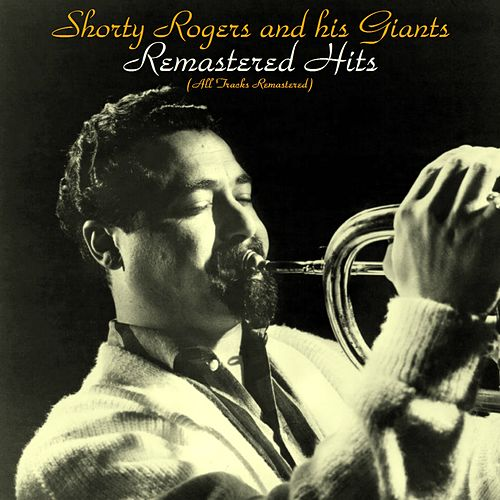 Remastered Hits (All Tracks Remastered 2016) de Shorty Rogers