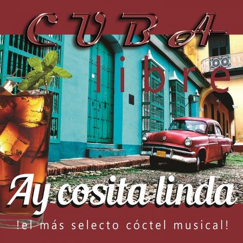 Cuba Libre: Ay Cosita Linda (¡El Más Selecto Cóctel Musical!) de Various Artists
