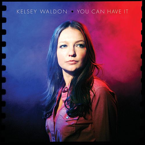 You Can Have It by Kelsey Waldon