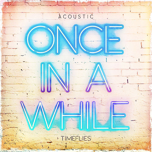 Once In A While (Acoustic) von Timeflies