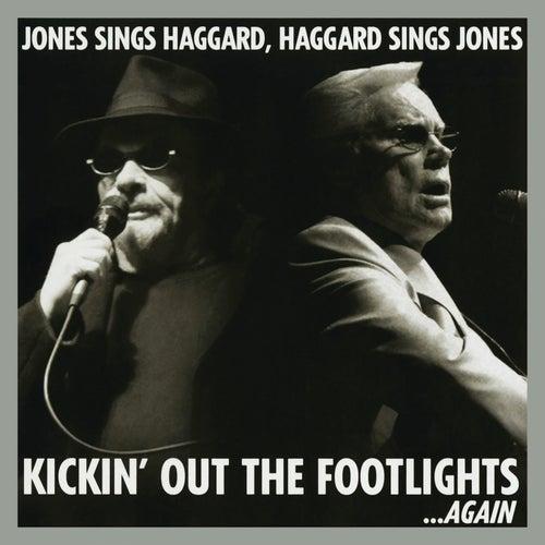 Kickin' Out The Footlights... Again: Jones Sings Haggard, Haggard Sings Jones by George Jones