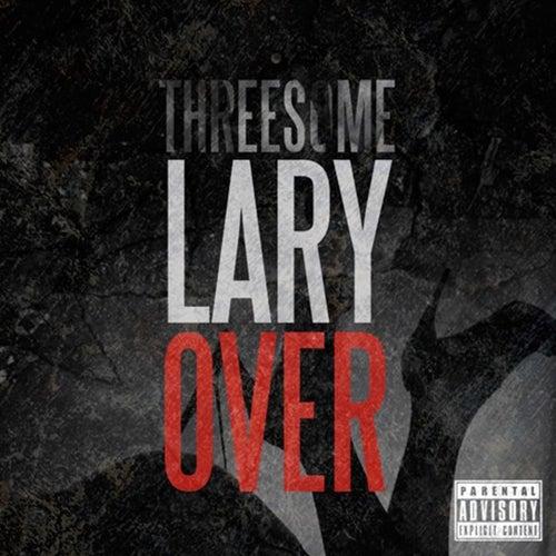 Threesome de Lary Over