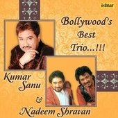 Bollywood Best Trio - Kumar Sanu, Nadeem - Shravan by Kumar Sanu