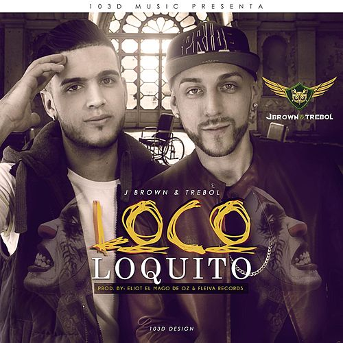 Loco Loquito by J. Brown