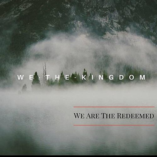 We Are the Redeemed by We The Kingdom