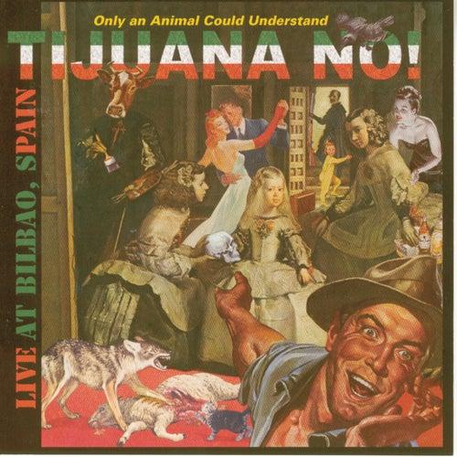 Live at Bilbao de Tijuana No!