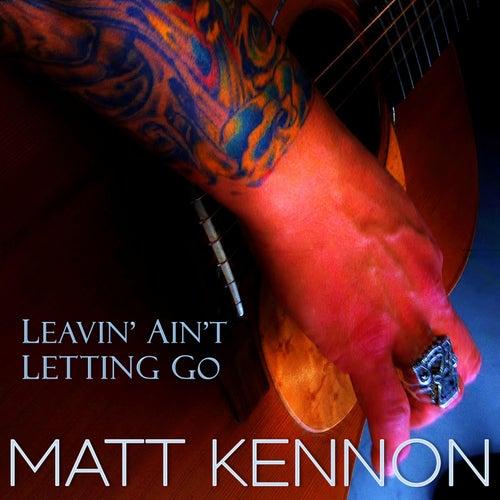 Leavin' Ain't Letting Go by Matt Kennon