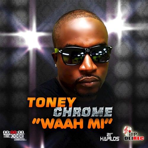 Waah Mi - Single by Toney Chrome